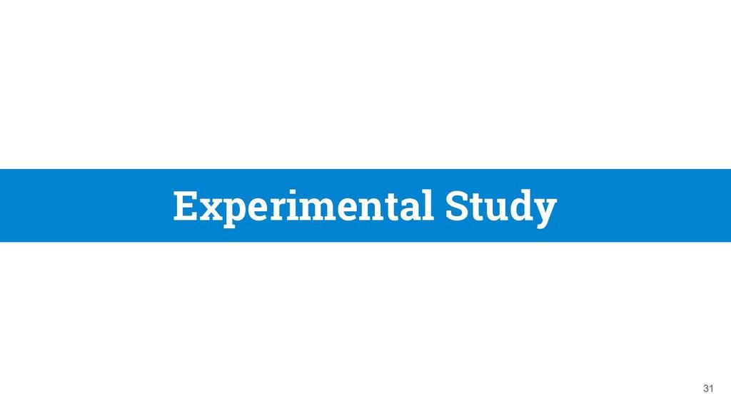 Experimental Study 31