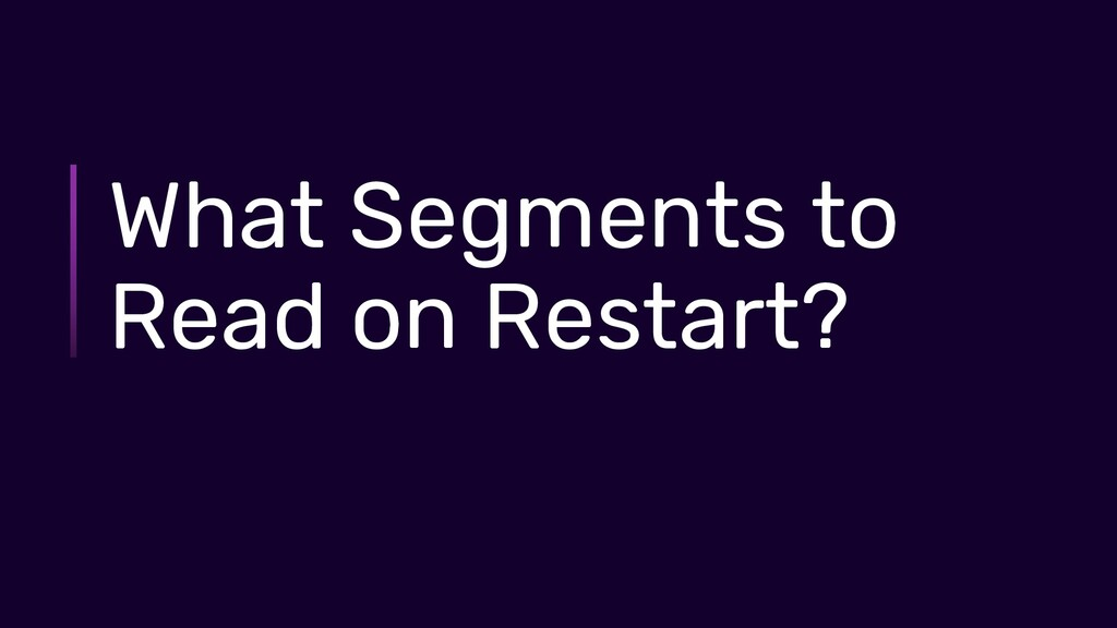 What Segments to Read on Restart?