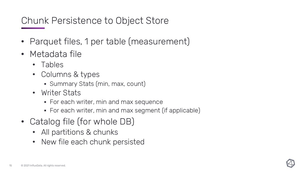 Chunk Persistence to Object Store • Parquet fil...