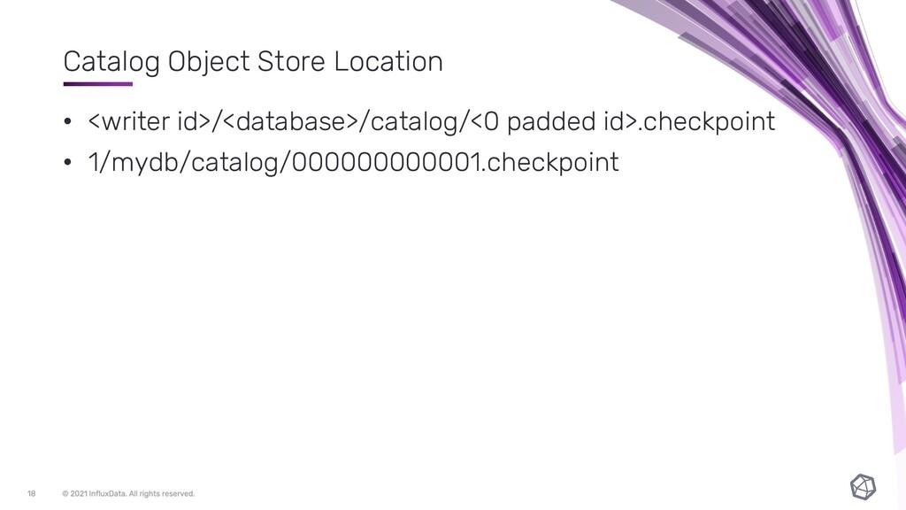 Catalog Object Store Location • <writer id>/<da...