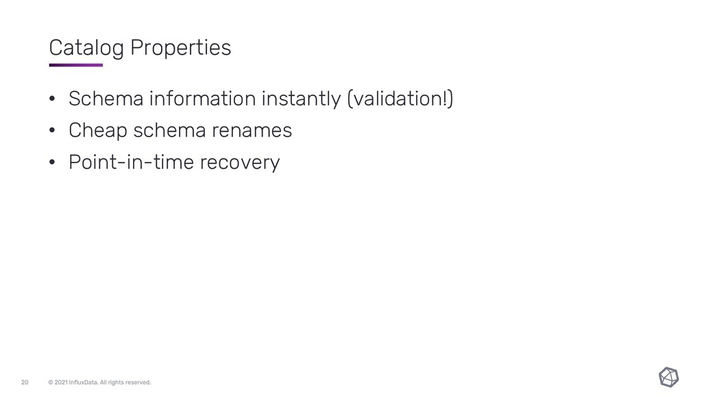Catalog Properties • Schema information instant...