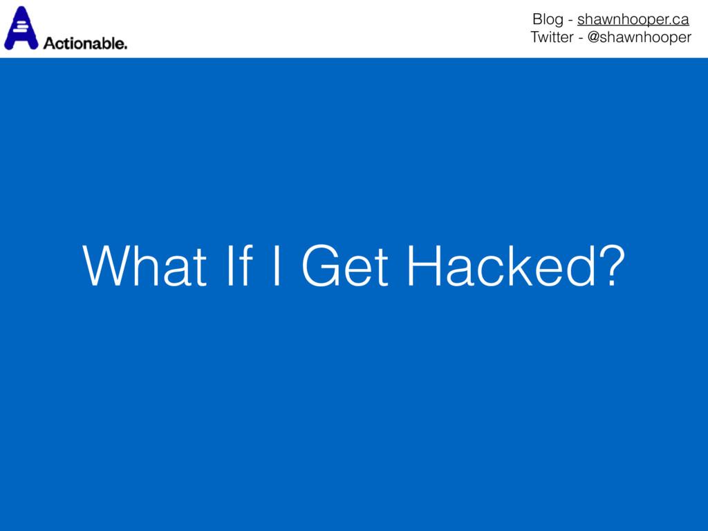 What If I Get Hacked? Blog - shawnhooper.ca Tw...