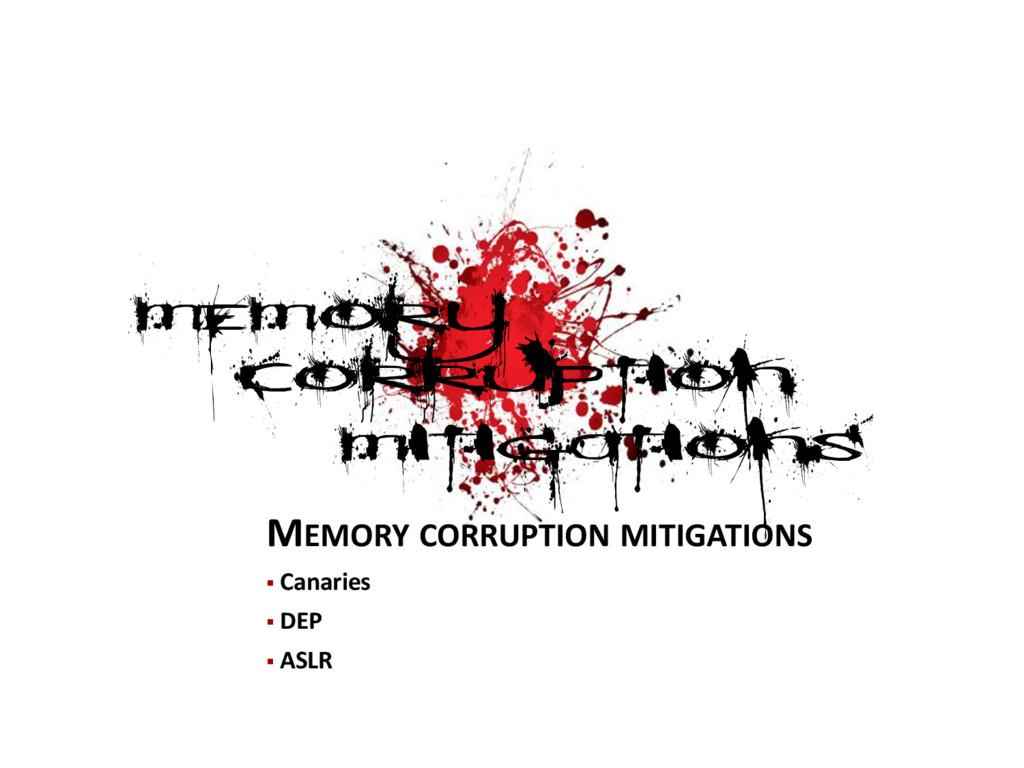 MEMORY CORRUPTION MITIGATIONS  Canaries  DEP ...