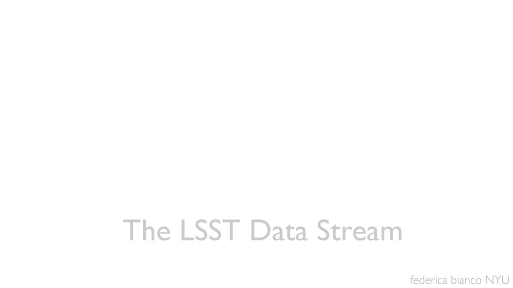 federica bianco NYU The LSST Data Stream