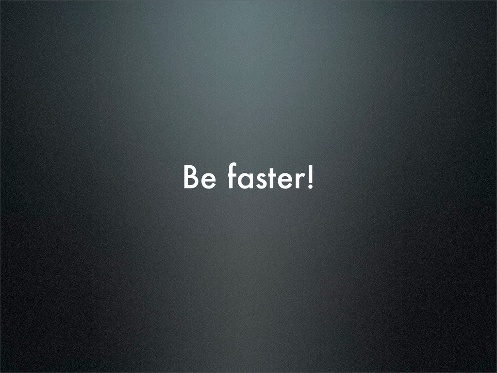 Be faster!