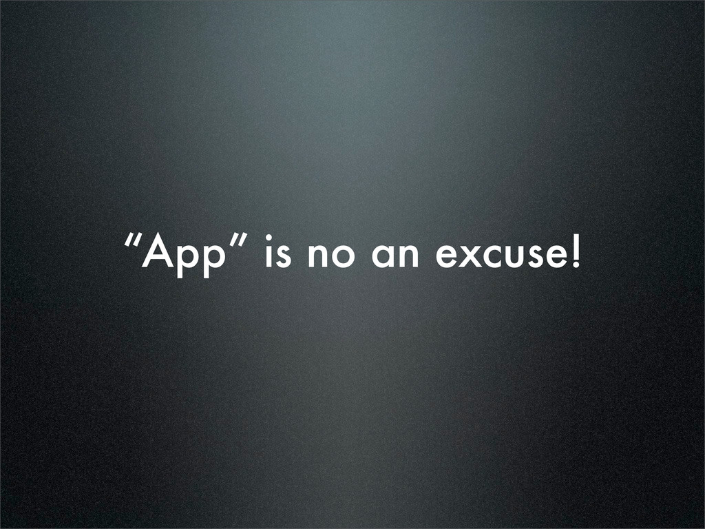 """""""App"""" is no an excuse!"""