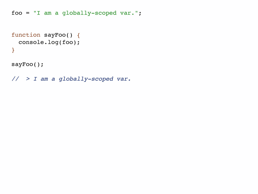 "foo = ""I am a globally-scoped var.""; function s..."