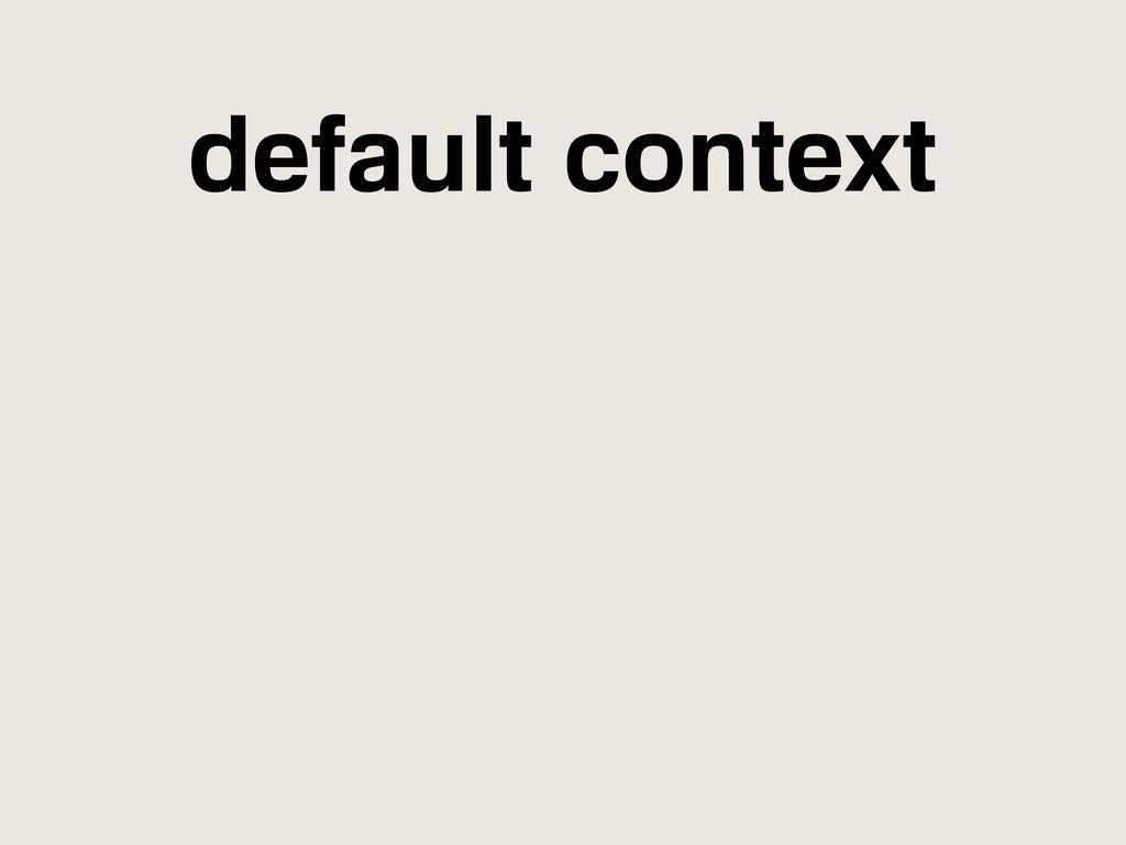 default context