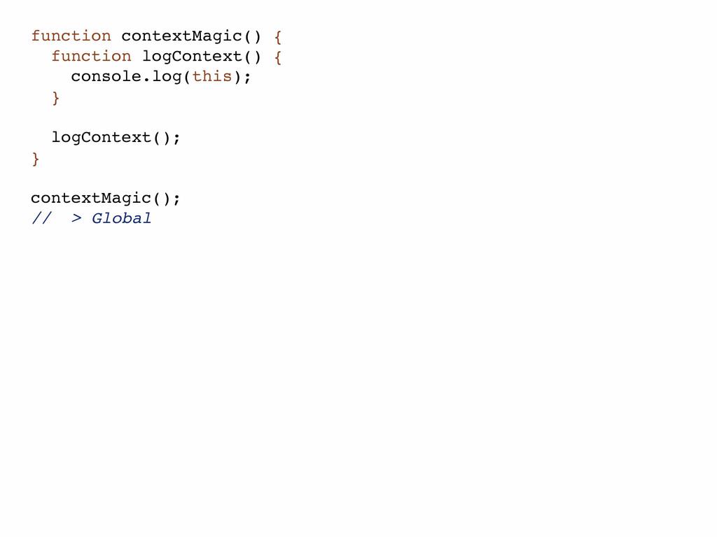function contextMagic() { function logContext()...