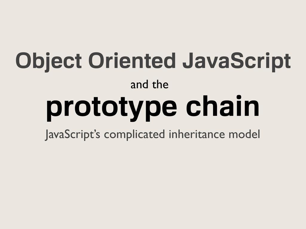 prototype chain JavaScript's complicated inheri...