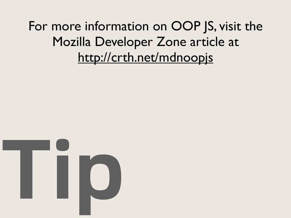 Tip For more information on OOP JS, visit the M...