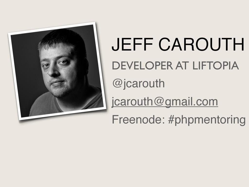 JEFF CAROUTH DEVELOPER AT LIFTOPIA @jcarouth jc...