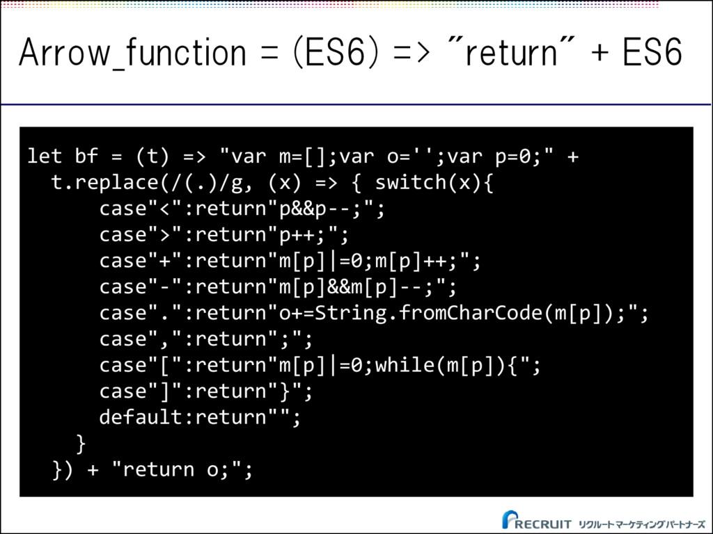 """Arrow_function = (ES6) => """"return"""" + ES6 let bf..."""
