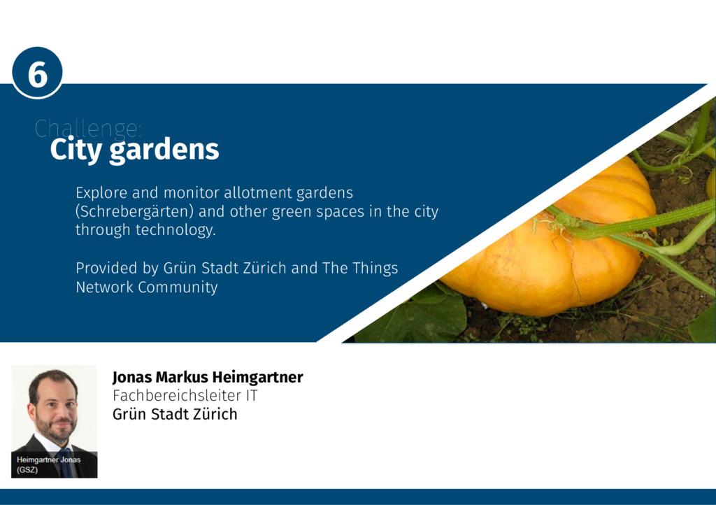 6 Challenge: City gardens Explore and moni...