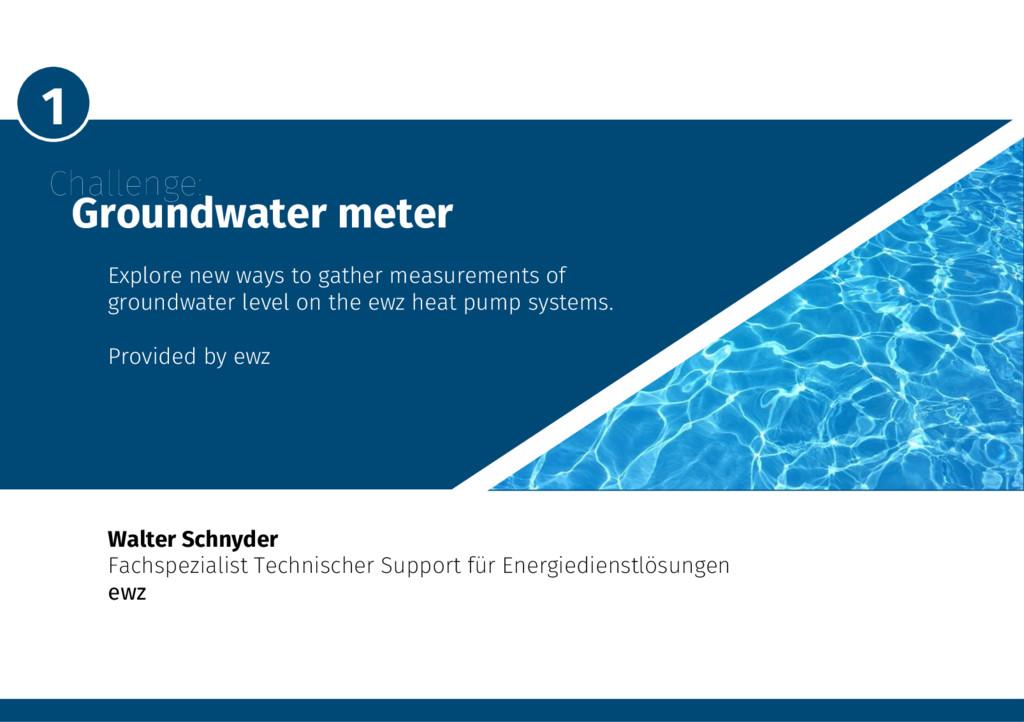 1 Challenge: Groundwater meter Explore new...