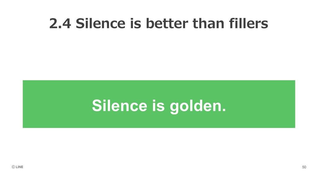 .. . Silence is golden.