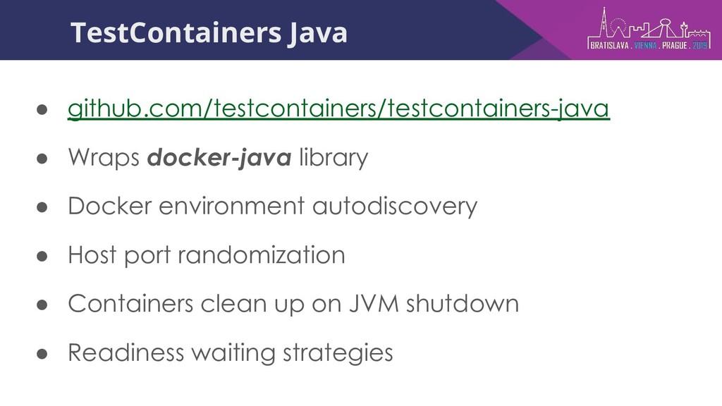 TestContainers Java ● github.com/testcontainers...