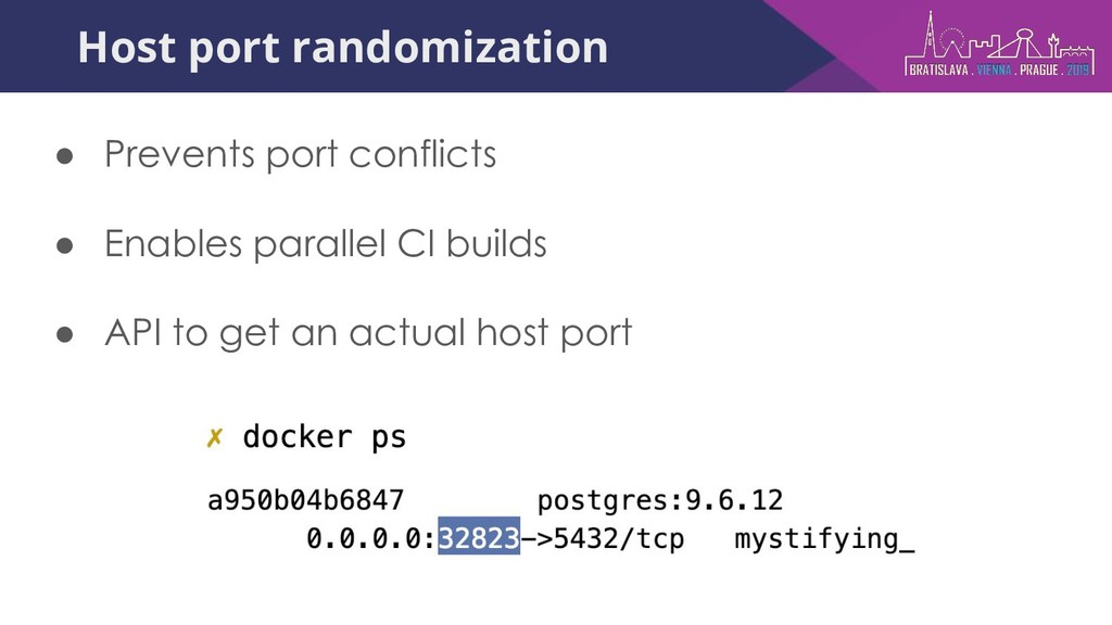 Host port randomization ● Prevents port conflic...