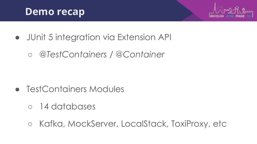 Demo recap ● JUnit 5 integration via Extension ...