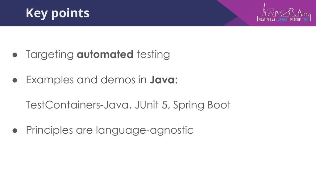 Key points ● Targeting automated testing ● Exam...