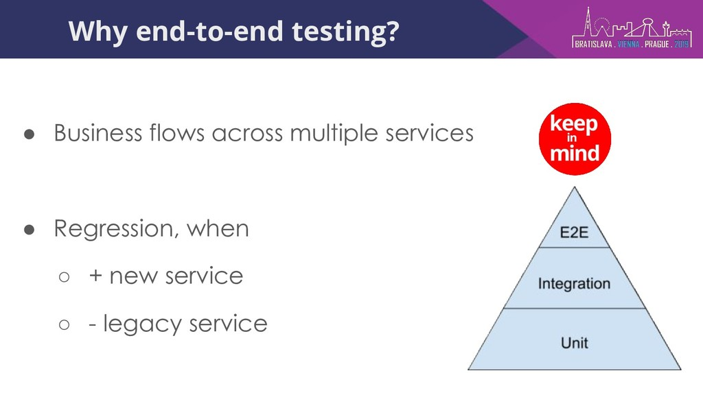 Why end-to-end testing? ● Business flows across...