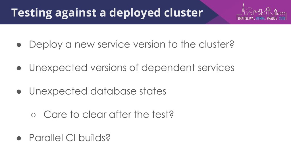Testing against a deployed cluster ● Deploy a n...