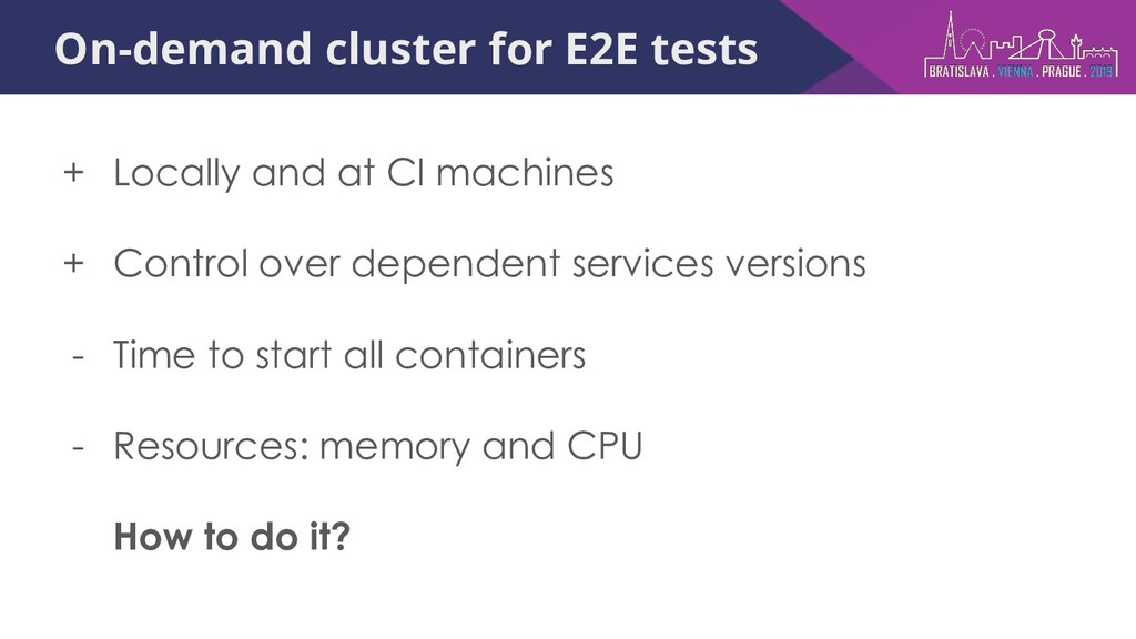 On-demand cluster for E2E tests + Locally and a...