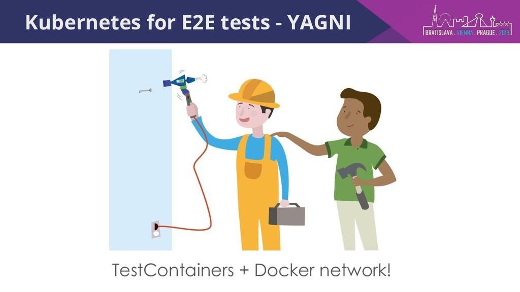 Kubernetes for E2E tests - YAGNI TestContainers...