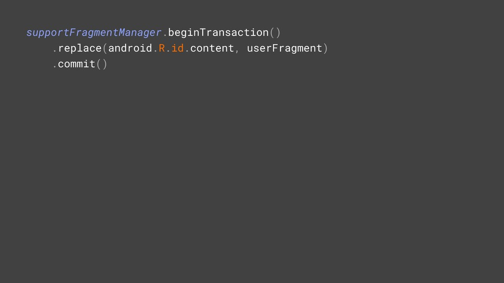 supportFragmentManager.beginTransaction() .repl...
