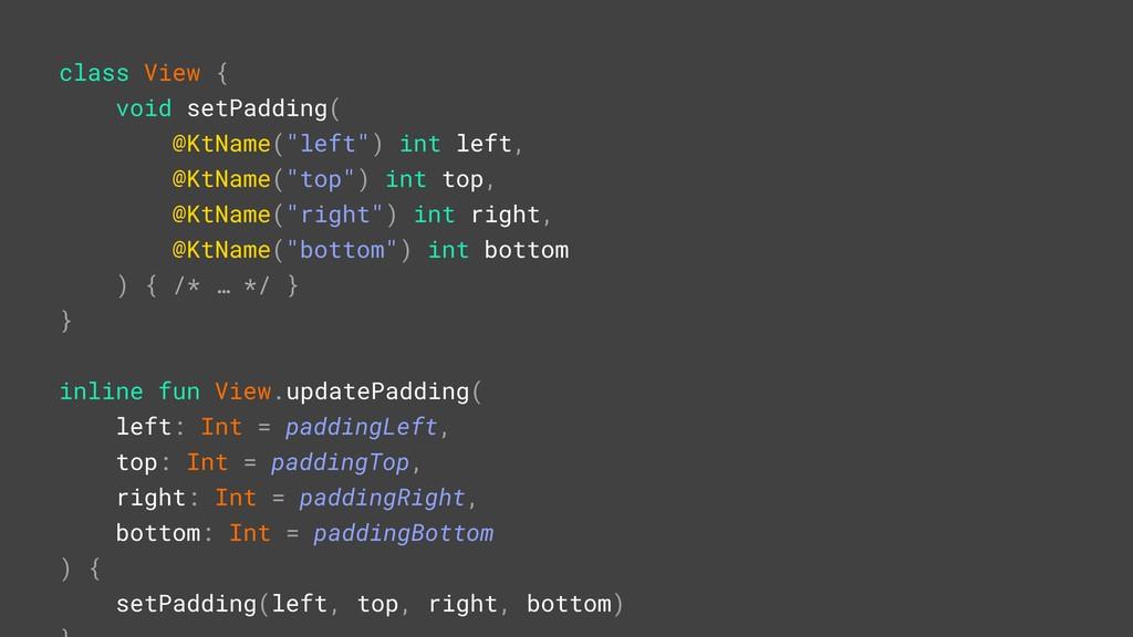 """class View { void setPadding( @KtName(""""left"""")Ai..."""