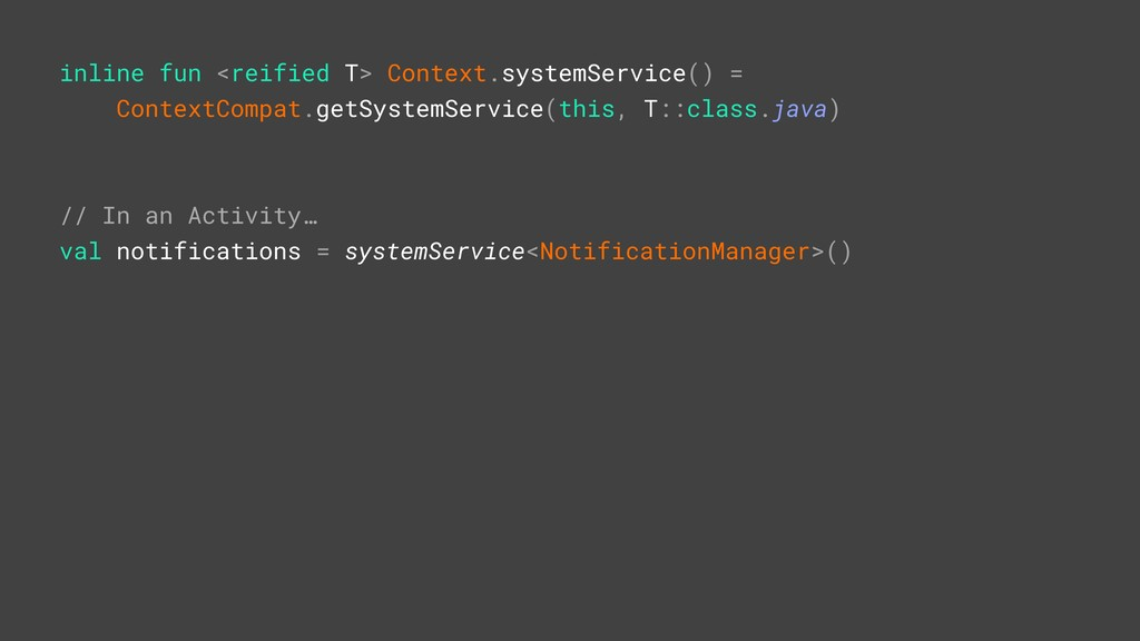 inline fun <reified T> Context.systemService() ...