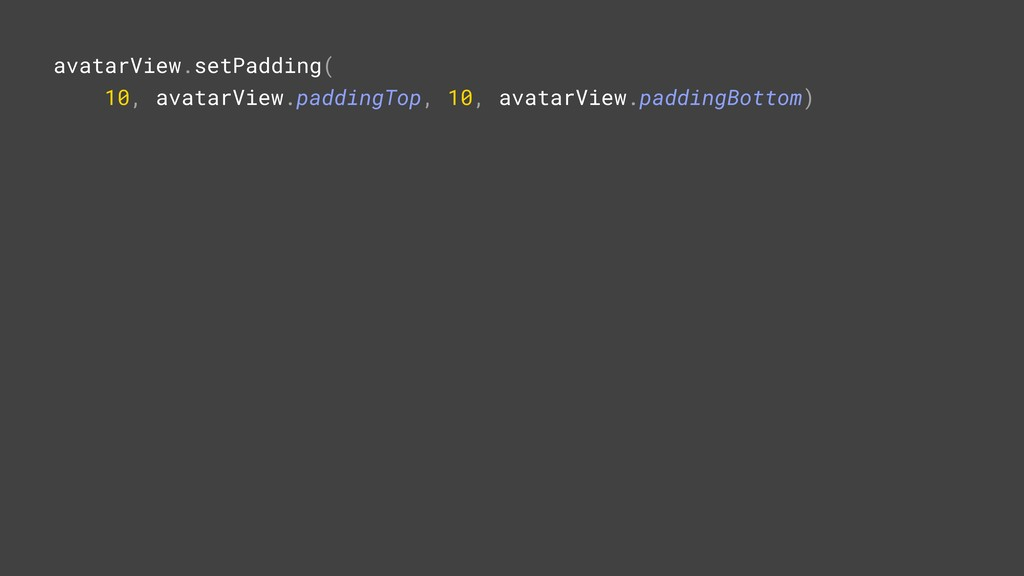 avatarView.setPadding( 10, avatarView.paddingTo...