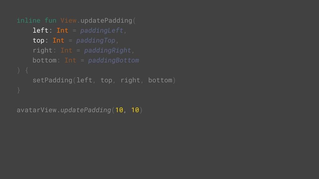 inline fun View.updatePadding( left: Int = padd...