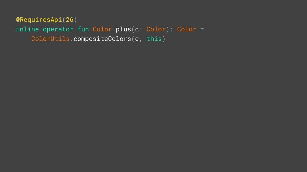 @RequiresApi(26) inline operator fun Color.plus...
