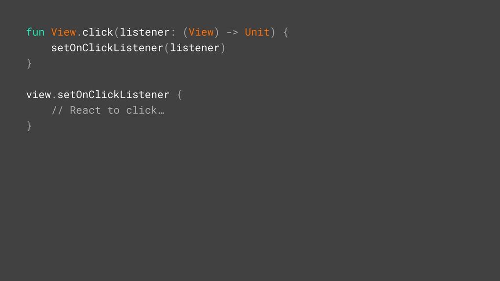 fun View.click(listener: (View) -> Unit) { setO...