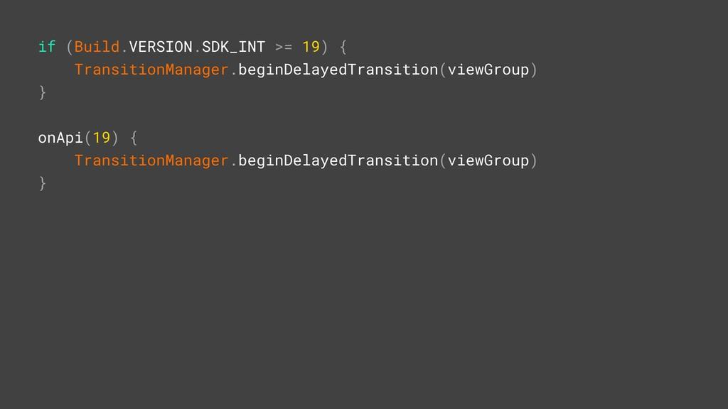 onApi(19) { TransitionManager.beginDelayedTrans...