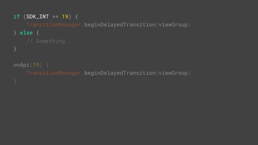 if (SDK_INT >= 19) { TransitionManager.beginDel...