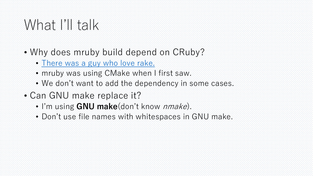 What I'll talk • Why does mruby build depend on...