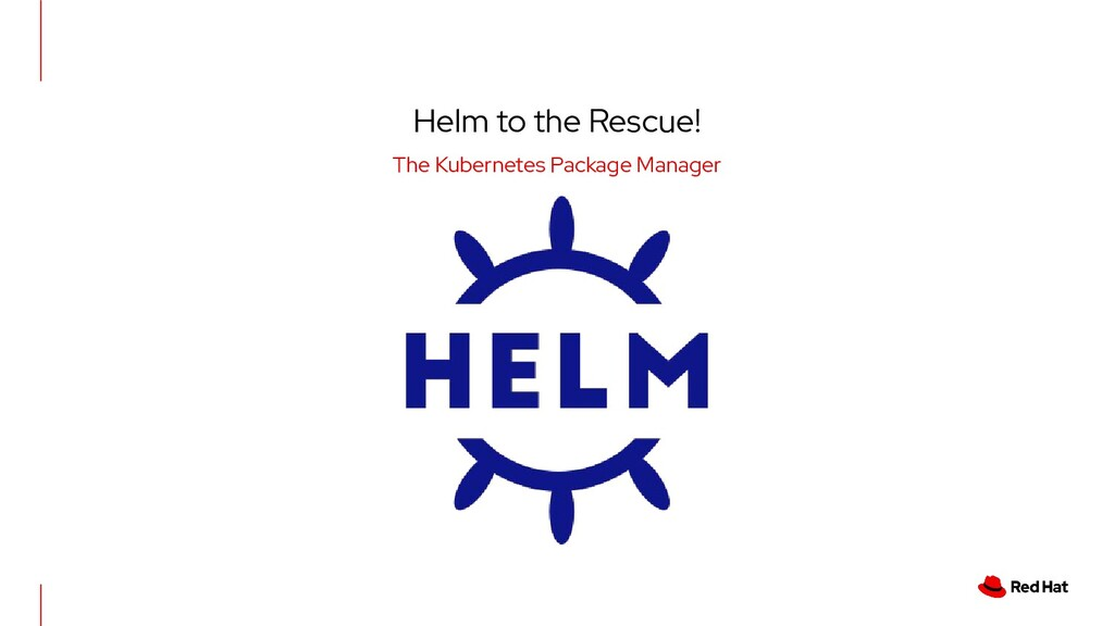 Helm to the Rescue! The Kubernetes Package Mana...