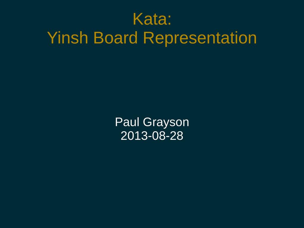 Kata: Yinsh Board Representation Paul Grayson 2...