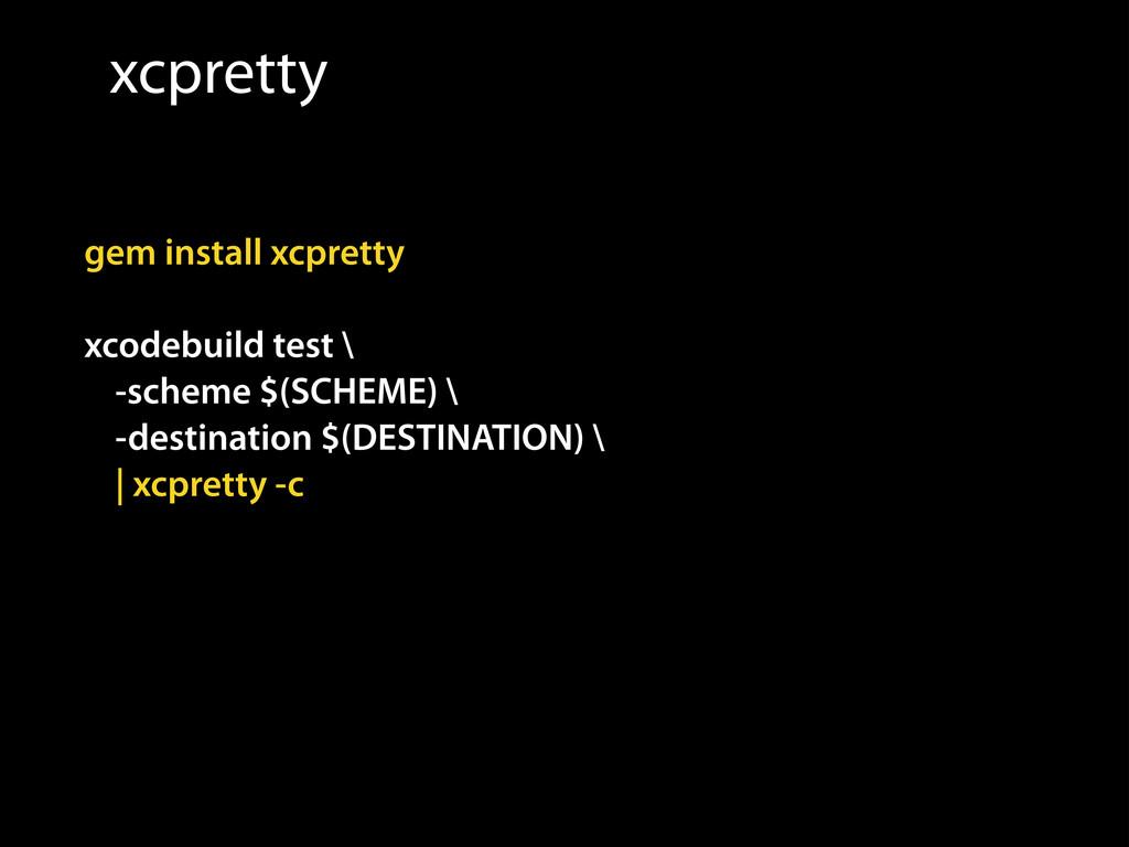 xcpretty gem install xcpretty ! xcodebuild test...