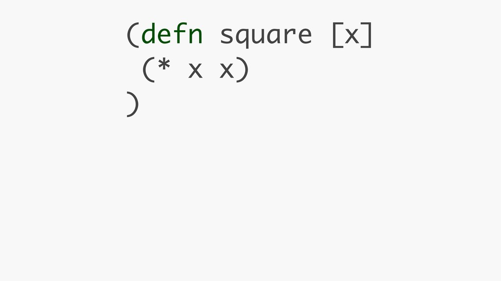 (defn square [x] (* x x) )