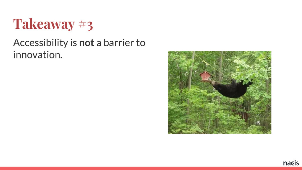 Takeaway #3 Accessibility is not a barrier to i...