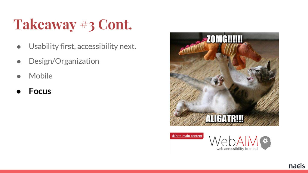 Takeaway #3 Cont. ● Usability first, accessibil...
