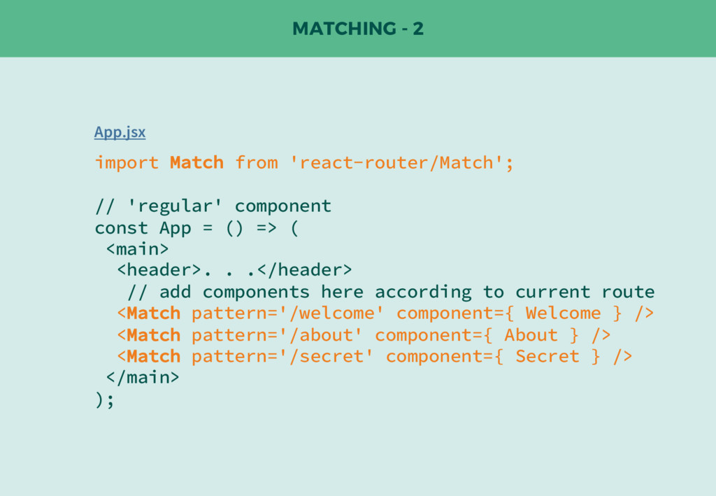 MATCHING - 2 import Match from 'react-router/Ma...