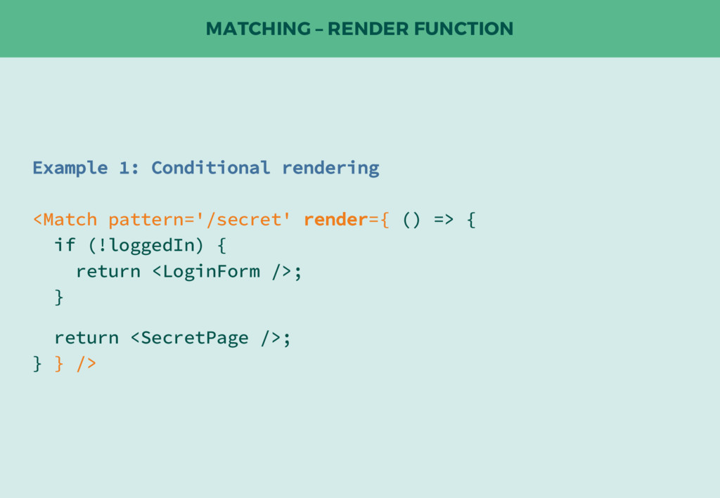 MATCHING – RENDER FUNCTION Example 1: Condition...