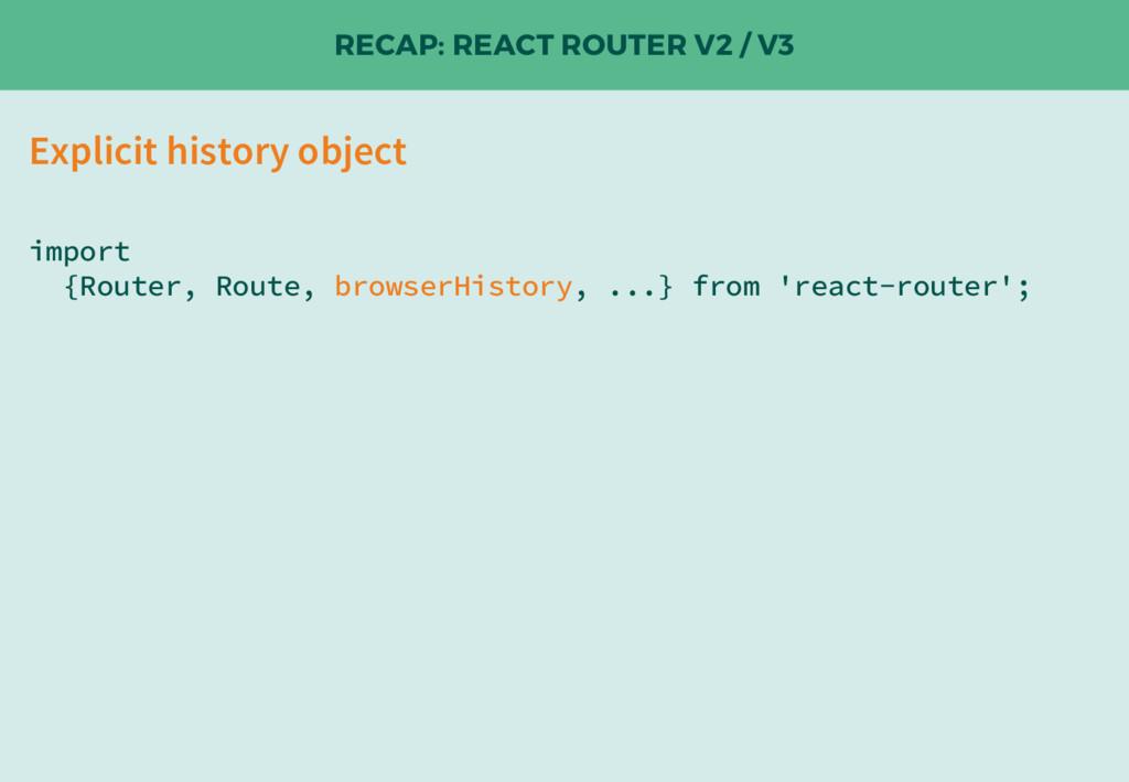 RECAP: REACT ROUTER V2 / V3 import {Router, Rou...