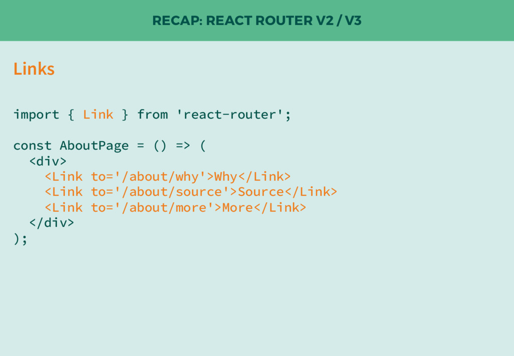 RECAP: REACT ROUTER V2 / V3 import { Link } fro...