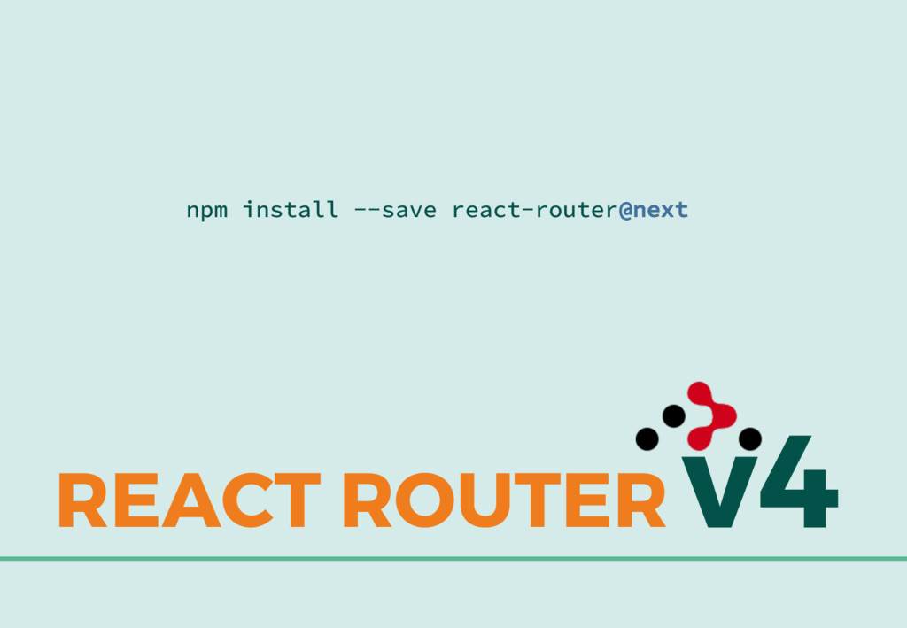 v4 REACT ROUTER npm install --save react-router...