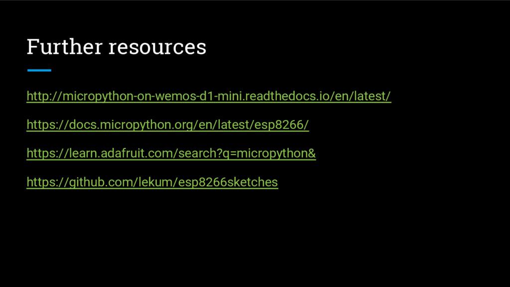 Further resources http://micropython-on-wemos-d...